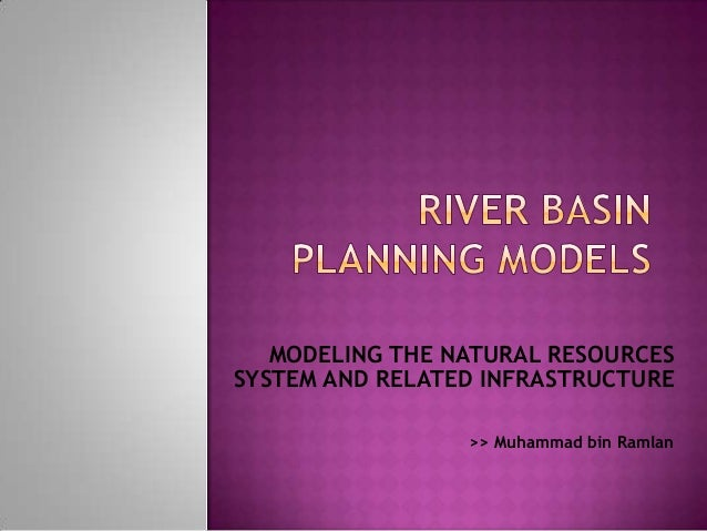 MODELING THE NATURAL RESOURCESSYSTEM AND RELATED INFRASTRUCTURE                 >> Muhammad bin Ramlan