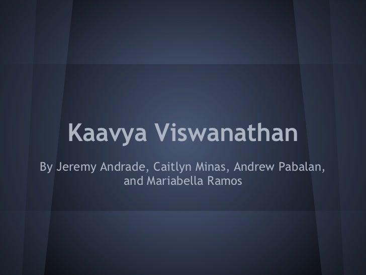 Kaavya ViswanathanBy Jeremy Andrade, Caitlyn Minas, Andrew Pabalan,              and Mariabella Ramos