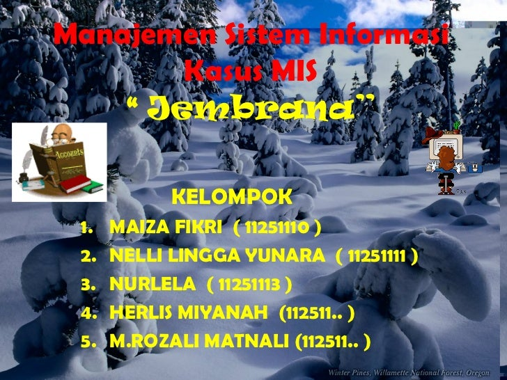 "Manajemen Sistem Informasi        Kasus MIS    "" Jembrana""            KELOMPOK 1.   MAIZA FIKRI ( 11251110 ) 2.   NELLI LI..."