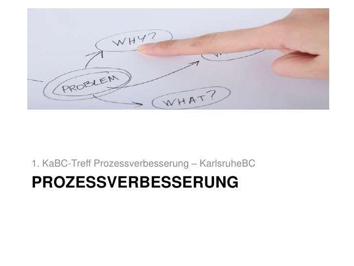 Prozessverbesserung<br />1. KaBC-Treff Prozessverbesserung –KarlsruheBC<br />