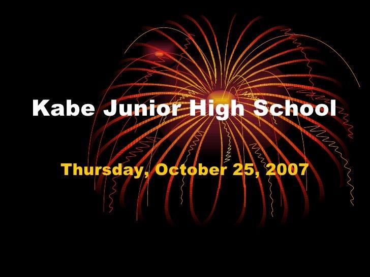 Kabe Junior High School Thursday, October 25, 2007