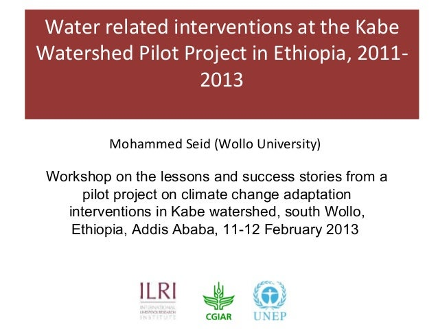Water related interventions at the KabeWatershed Pilot Project in Ethiopia, 2011-                  2013          Mohammed ...
