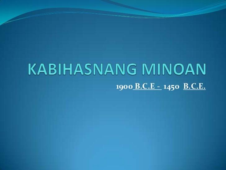 1900 B.C.E - 1450 B.C.E.
