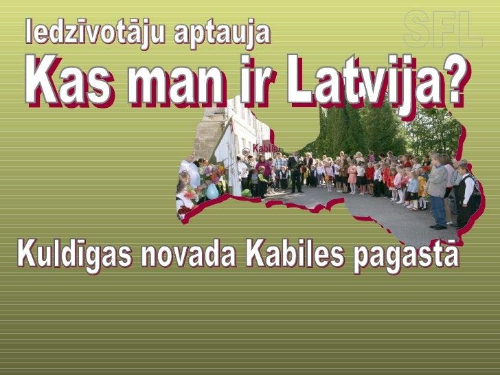 Kas man ir Latvija? Kuldīgas novada Kabiles pagastā SFL Kabile Iedzīvotāju aptauja