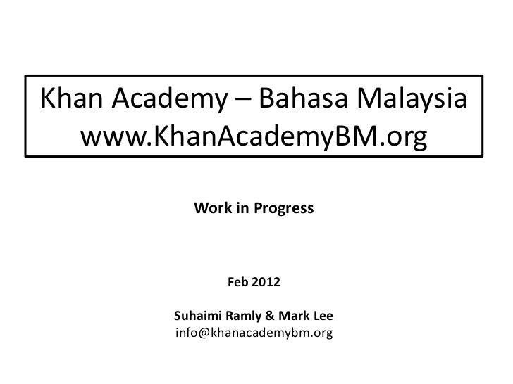 Khan Academy – Bahasa Malaysia  www.KhanAcademyBM.org           Work in Progress                Feb 2012         Suhaimi R...