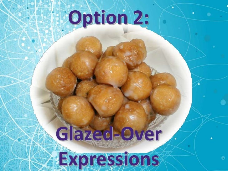 Option 2:Glazed-OverExpressions