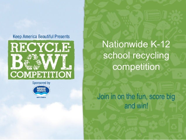 Nationwide K-12school recyclingcompetition1Join in on the fun, score bigand win!