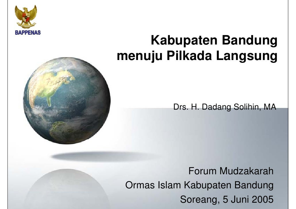 Kabupaten Bandung  Menuju Pilkada Langsung Forum Mudzakarah   Ormas Islam  Kabupaten Bandung  Ahad, 5 Juni  2005 Drs. H. D...