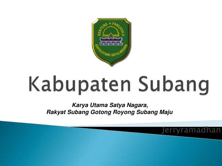 Karya Utama Satya Nagara,Rakyat Subang Gotong Royong Subang Maju                                   Jerryramadhan