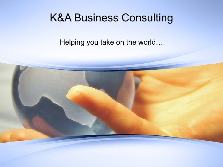 K&A Business Consulting Helping you take on the world…