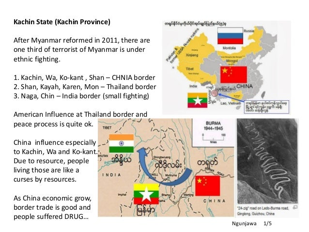Kachin State (Kachin Province) After Myanmar reformed in 2011, there are one third of terrorist of Myanmar is under ethnic...