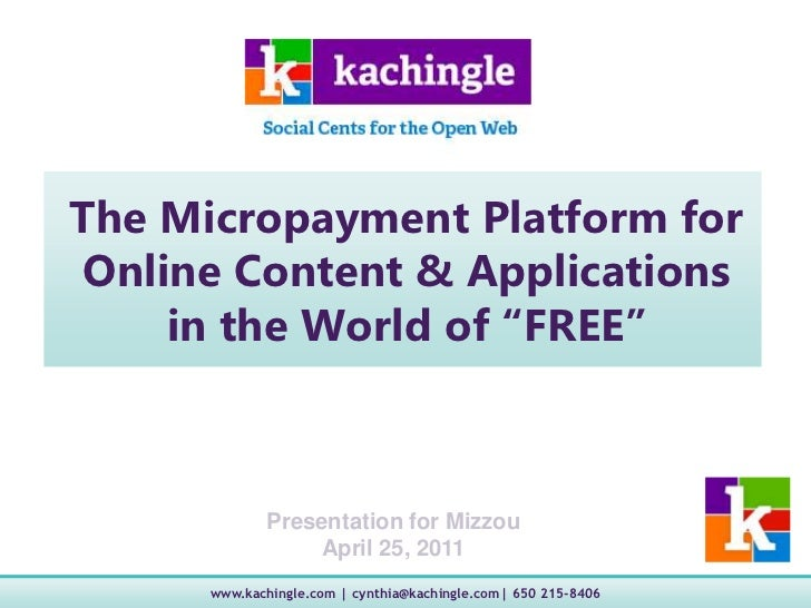 "The Micropayment Platform for Online Content & Applications in the World of ""FREE""<br />Presentation for MizzouApril 25, 2..."