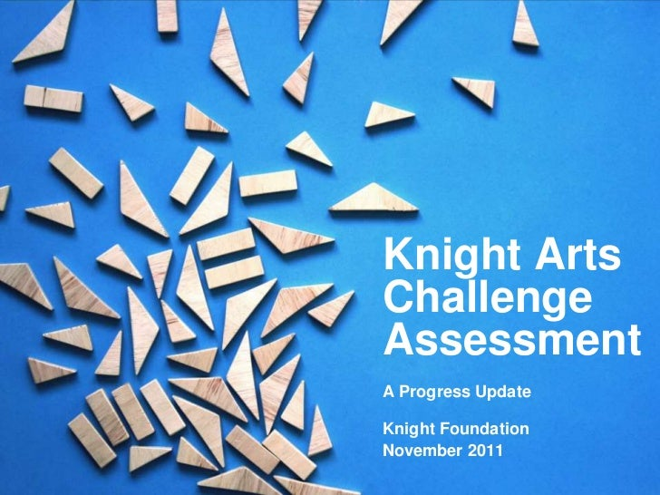 Knight ArtsChallengeAssessmentA Progress UpdateKnight FoundationNovember 2011