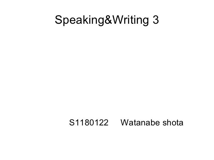 Speaking&Writing 3 S1180122  Watanabe shota