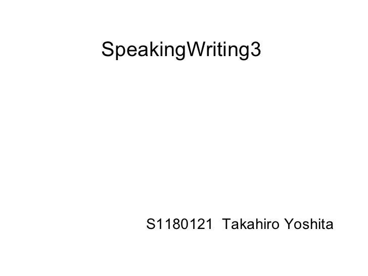 SpeakingWriting3 S1180121  Takahiro Yoshita