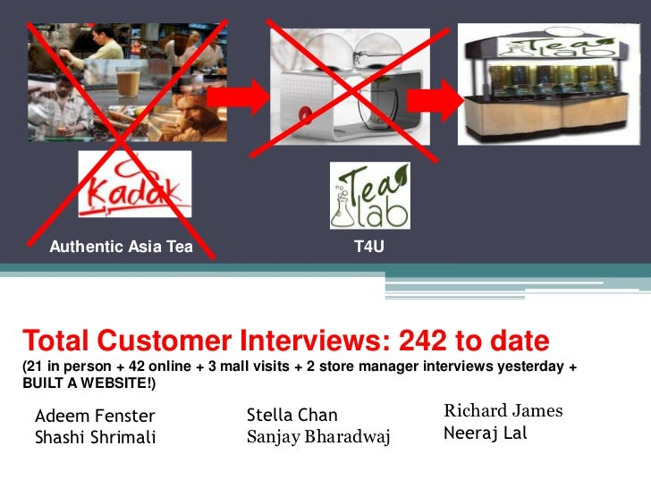 Authentic Asia Tea                           T4UTotal Customer Interviews: 242 to date(21 in person + 42 online + 3 mall v...