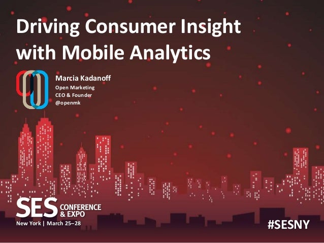 Driving Consumer Insightwith Mobile Analytics             Marcia Kadanoff             Open Marketing             CEO & Fou...