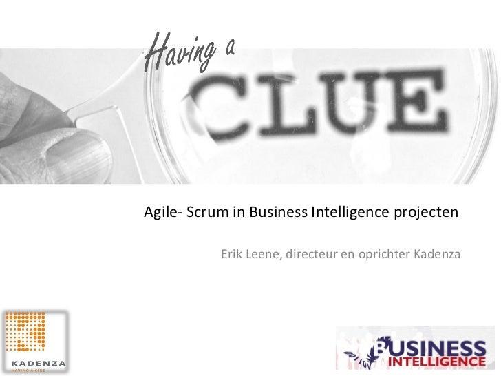 Agile- Scrum in Business Intelligence projecten           Erik Leene, directeur en oprichter Kadenza