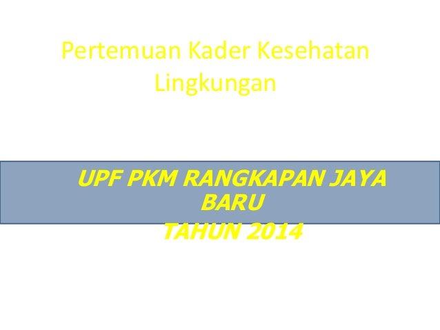 Pertemuan Kader Kesehatan Lingkungan UPF PKM RANGKAPAN JAYA BARU TAHUN 2014