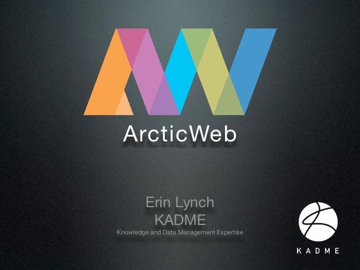 ArcticWeb        Erin Lynch         KADMEKnowledge and Data Management Expertise