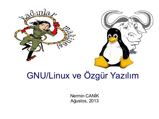 GNU/Linux ve Özgür Yazılım Nermin CANİK Ağustos, 2013