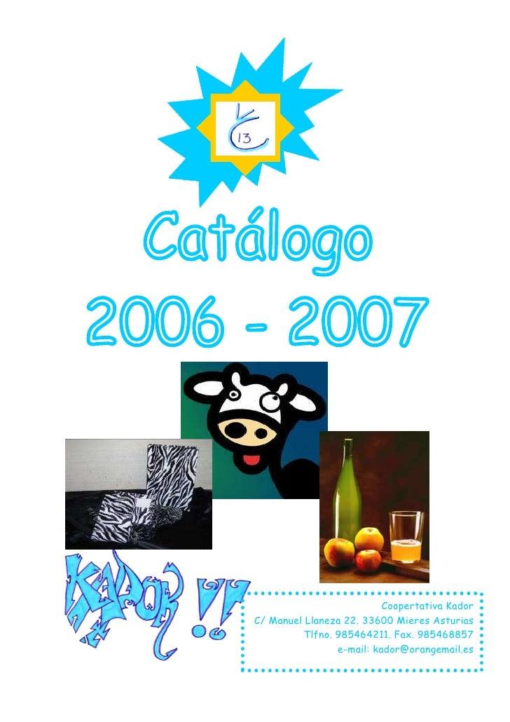 Coopertativa Kador C/ Manuel Llaneza 22. 33600 Mieres Asturias           Tlfno. 985464211. Fax. 985468857                 ...