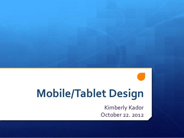 Mobile/Tablet Design            Kimberly Kador           October 22. 2012