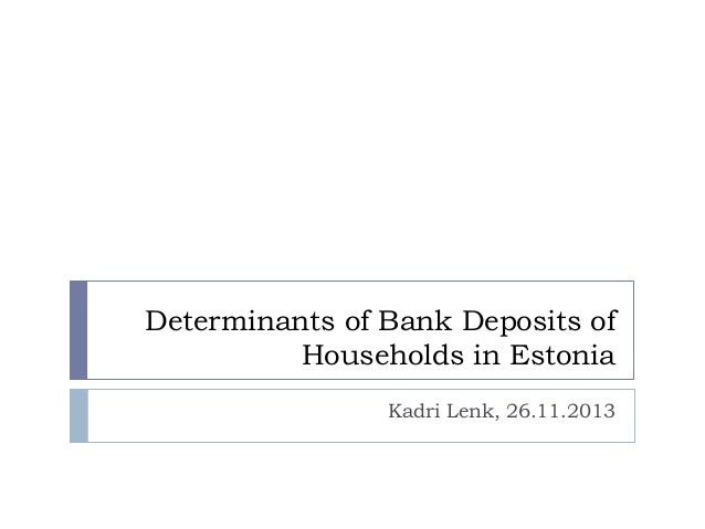 Determinants of Bank Deposits of Households in Estonia Kadri Lenk, 26.11.2013