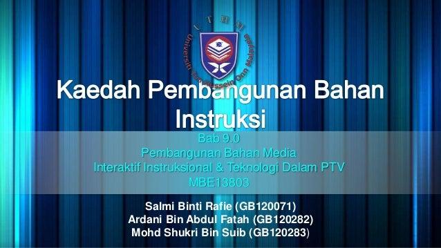 Bab 9.0 Pembangunan Bahan Media Interaktif Instruksional & Teknologi Dalam PTV MBE13803 Salmi Binti Rafie (GB120071) Ardan...