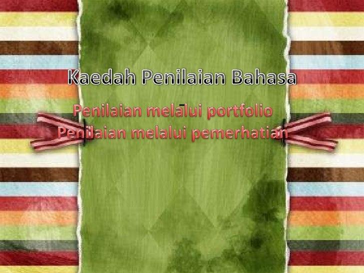 KaedahPenilaianBahasa- <br />Penilaianmelalui portfolio<br />Penilaianmelaluipemerhatian<br />