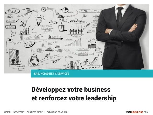 VISION・STRATÉGIE・BUSINESS MODEL・EXECUTIVE COACHING KAELCONSULTING.COM Développez votre business  et renforcez votre lead...
