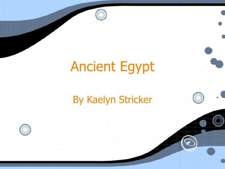 Ancient Egypt By Kaelyn Stricker