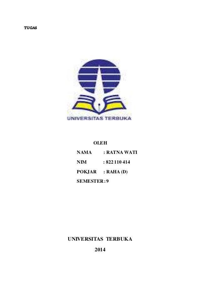 TUGAS  OLEH  NAMA : RATNA WATI  NIM : 822 110 414  POKJAR : RAHA (D)  SEMESTER : 9  UNIVERSITAS TERBUKA  2014
