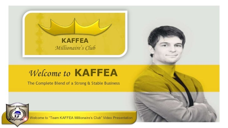 KAFFEA                                   Millionaire's Club             Welcome to KAFFEA             The Complete Blend o...