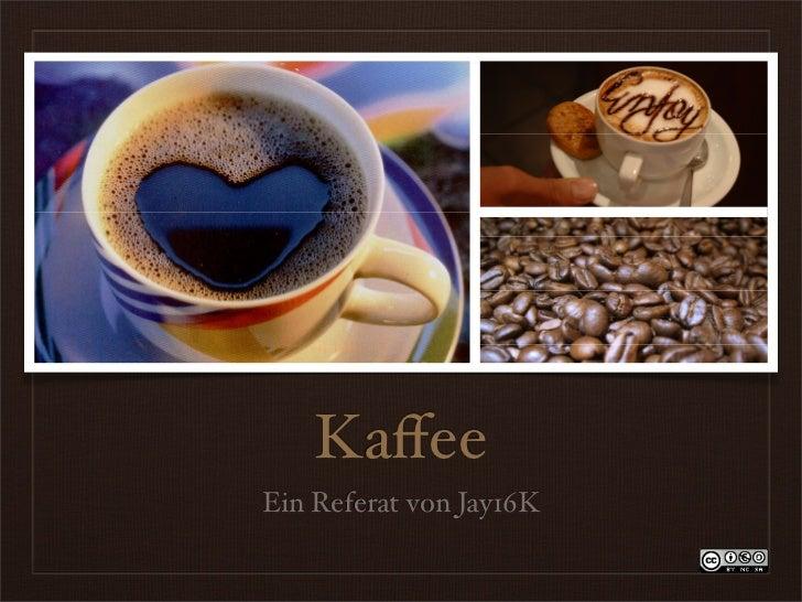 Kaffee Ein Referat von Jay16K