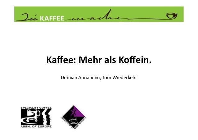 Kaffee: Mehr als Koffein.       Demian Annaheim, Tom Wiederkehr