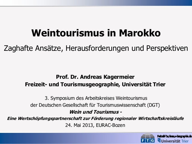 Weintourismus in Marokko Zaghafte Ansätze, Herausforderungen und Perspektiven  Prof. Dr. Andreas Kagermeier Freizeit- und ...