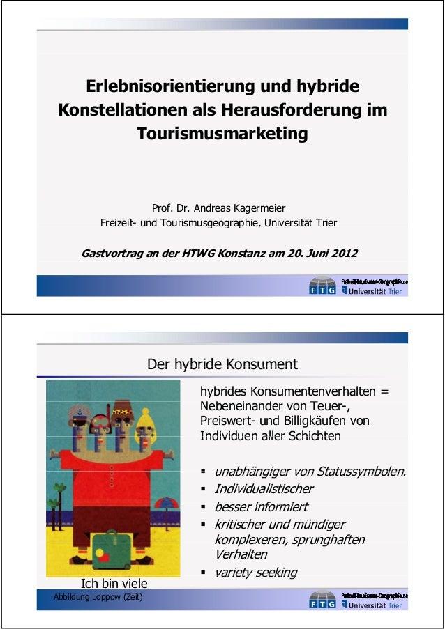 Erlebnisorientierung und hybride Konstellationen als Herausforderung im Tourismusmarketing  Prof. Dr. Andreas Kagermeier F...