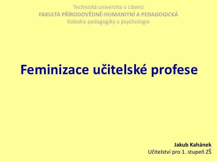 Technická univerzita vLiberci<br />FAKULTA PŘÍRODOVĚDNĚ-HUMANITNÍ A PEDAGOGICKÁ<br />Katedra pedagogiky a psychologie<br ...