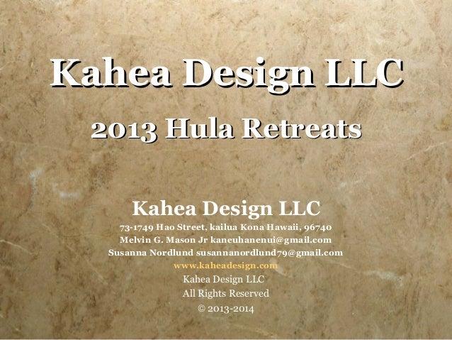 Kahea Design LLC 2013 Hula Retreats      Kahea Design LLC    73-1749 Hao Street, kailua Kona Hawaii, 96740    Melvin G. Ma...