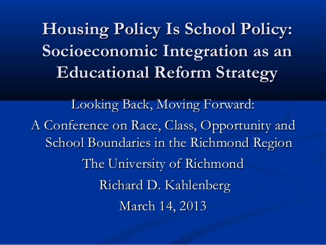 Housing Policy is School Policy: Socioeconomic Integration as an Educational Reform Strategy - Richard D. Hahlenberg Presentation