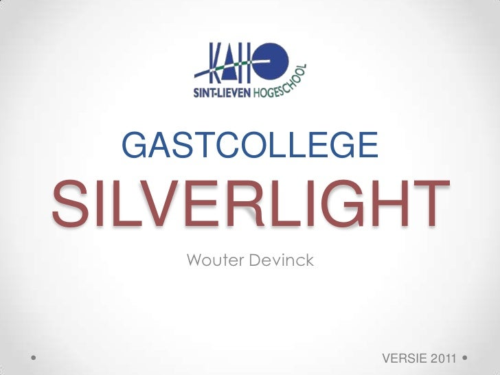 GASTCOLLEGESILVERLIGHT<br />WouterDevinck<br />VERSIE 2011<br />