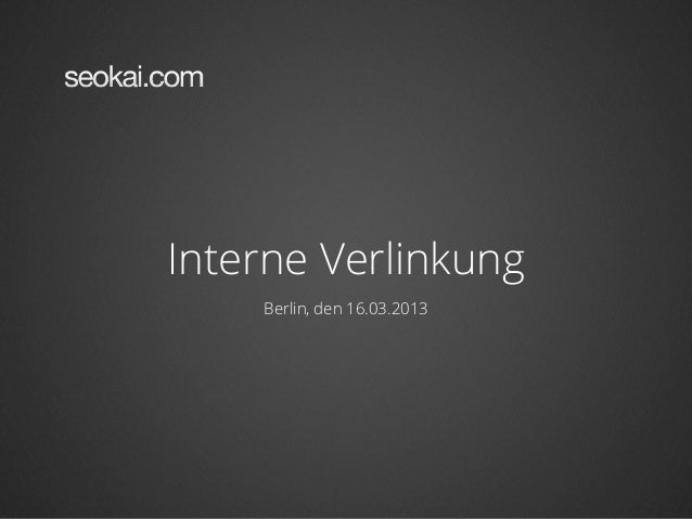 Interne Verlinkung    Berlin, den 16.03.2013