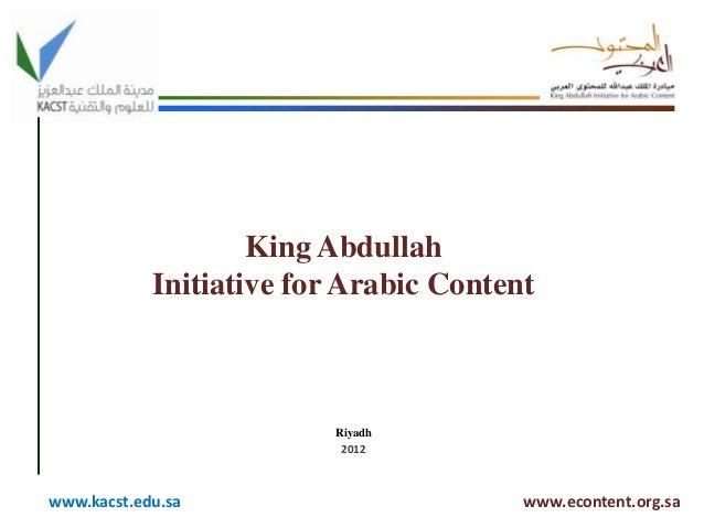 King Abdullah Initiative for Arabic Content  Riyadh 2012  www.kacst.edu.sa  www.econtent.org.sa