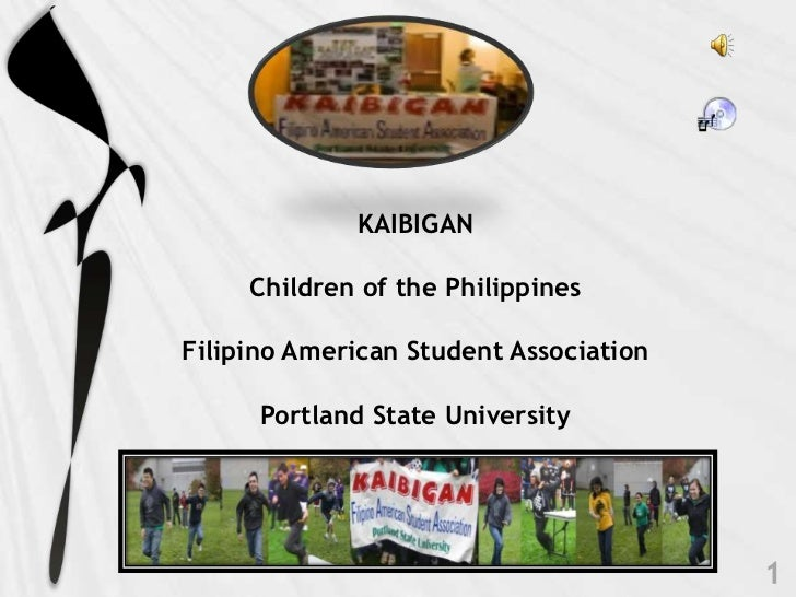 KAIBIGANChildren of the PhilippinesFilipino American Student AssociationPortland State University<br />1<br />