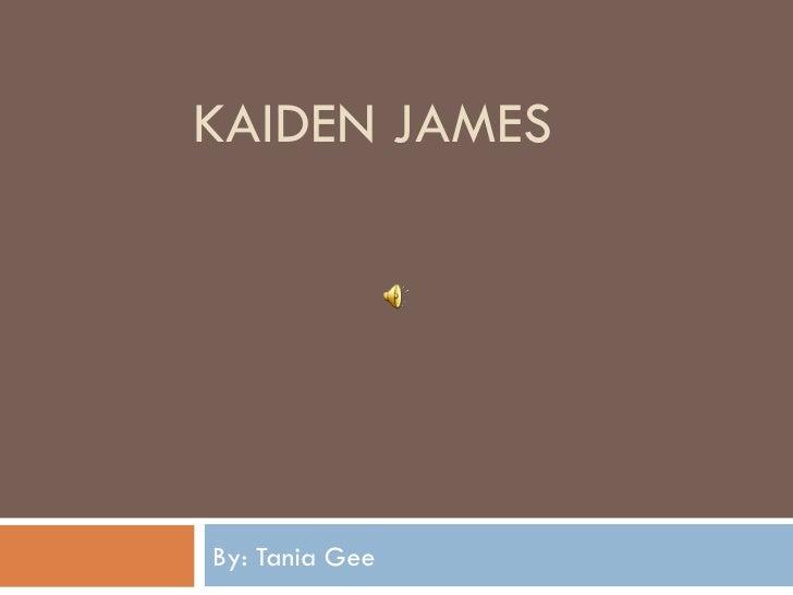 KAIDEN JAMESBy: Tania Gee