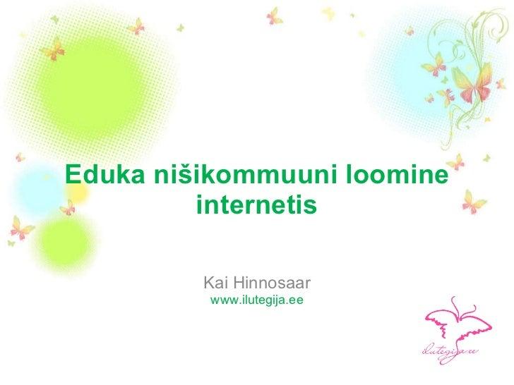 Eduka nišikommuuni loomine internetis Kai Hinnosaar www.ilutegija.ee
