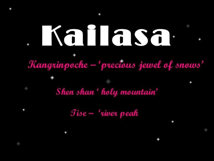 Kailasa Shen shan ' holy mountain' Kangrinpoche – 'precious jewel of snows' Tise –  'river peak