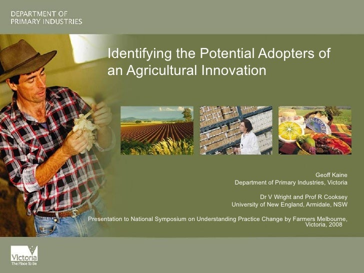 Identifying the Potential Adopters of an Agricultural Innovation Geoff Kaine Department of Primary Industries, Victoria Dr...