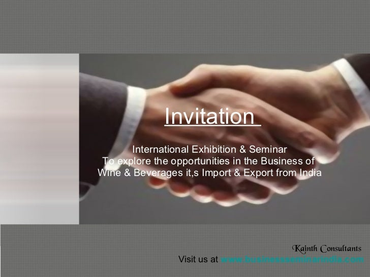 Invitation  International Exhibition & Seminar To explore the opportunities in the Business of  Wine & Beverages it,s Impo...